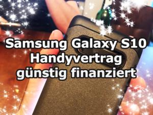Samsung Galaxy S10 Handvertrag günstig finanziert