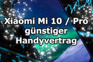 Xiaomi Mi 10 oder Pro mit einem günstigen Handyvertrag